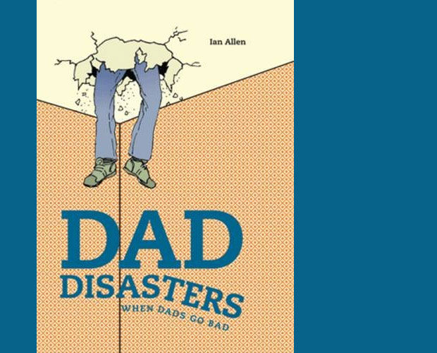Book Review: Dad Disasters When Dads Go Bad by Ian Allen A Mum Reviews
