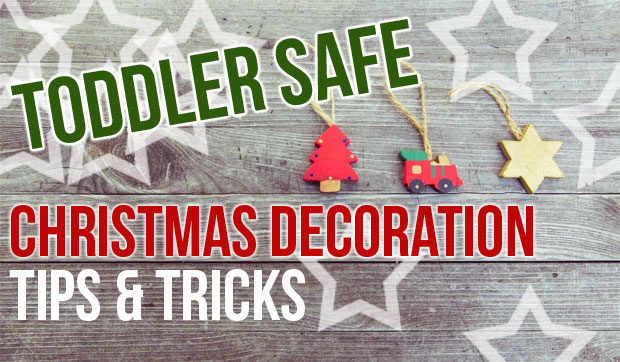 Toddler Safe Christmas Decoration Tips & Tricks A Mum Reviews