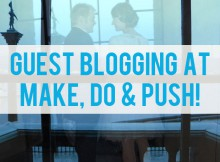 Guest Blogging at Make, Do & Push! - How To Have A Stress-Free Wedding Day