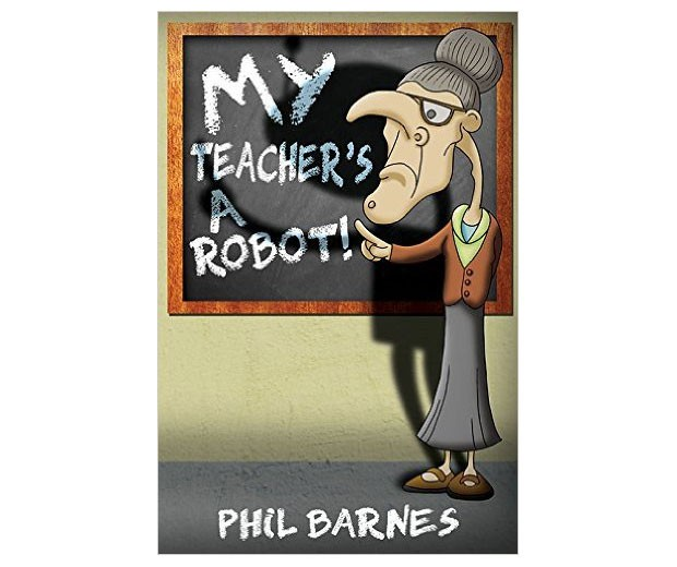 Book Review: My Teacher's a Robot! by Phil Barnes A Mum Reviews