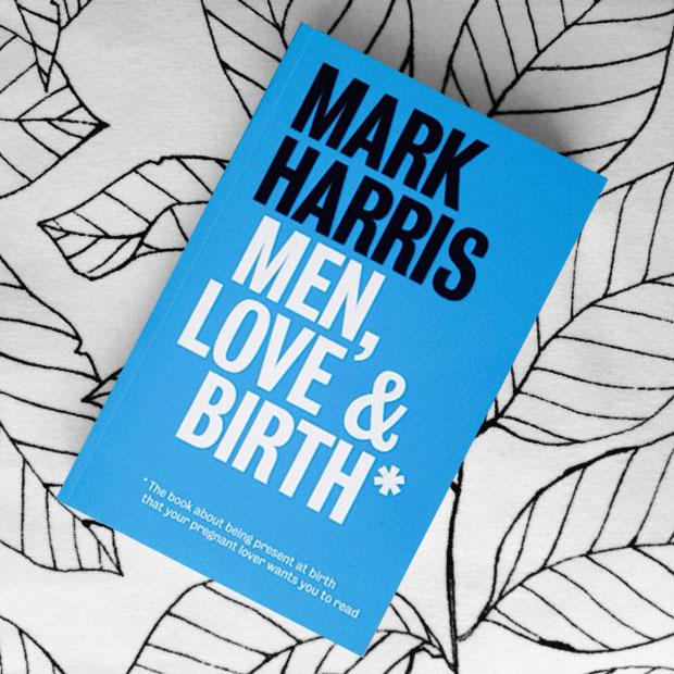 Book Review: Men, Love & Birth by Mark Harris / Preparing for Birth A Mum Reviews
